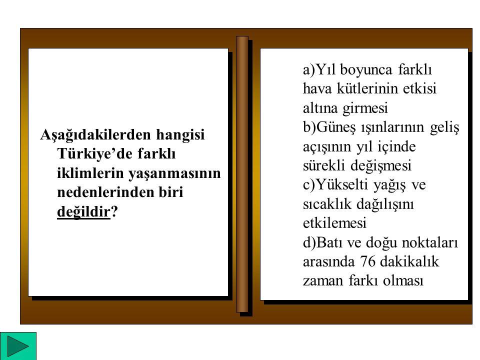 Aşağıdakilerden hangisi Türkiye'de farklı iklimlerin yaşanmasının nedenlerinden biri değildir