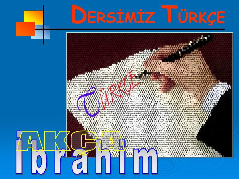 DERSİMİZ TÜRKÇE İbrahim AKÇA
