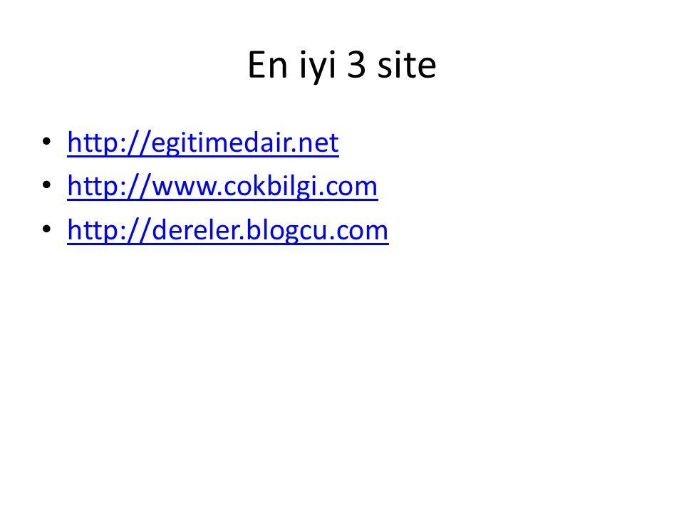 En iyi 3 site http://egitimedair.net http://www.cokbilgi.com