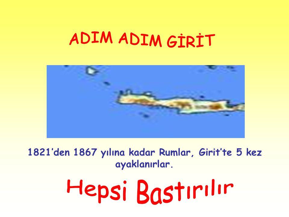 1821'den 1867 yılına kadar Rumlar, Girit'te 5 kez ayaklanırlar.