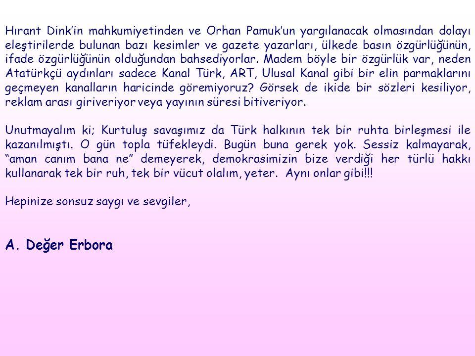 Hırant Dink'in mahkumiyetinden ve Orhan Pamuk'un yargılanacak olmasından dolayı eleştirilerde bulunan bazı kesimler ve gazete yazarları, ülkede basın özgürlüğünün, ifade özgürlüğünün olduğundan bahsediyorlar. Madem böyle bir özgürlük var, neden Atatürkçü aydınları sadece Kanal Türk, ART, Ulusal Kanal gibi bir elin parmaklarını geçmeyen kanalların haricinde göremiyoruz Görsek de ikide bir sözleri kesiliyor, reklam arası giriveriyor veya yayının süresi bitiveriyor.