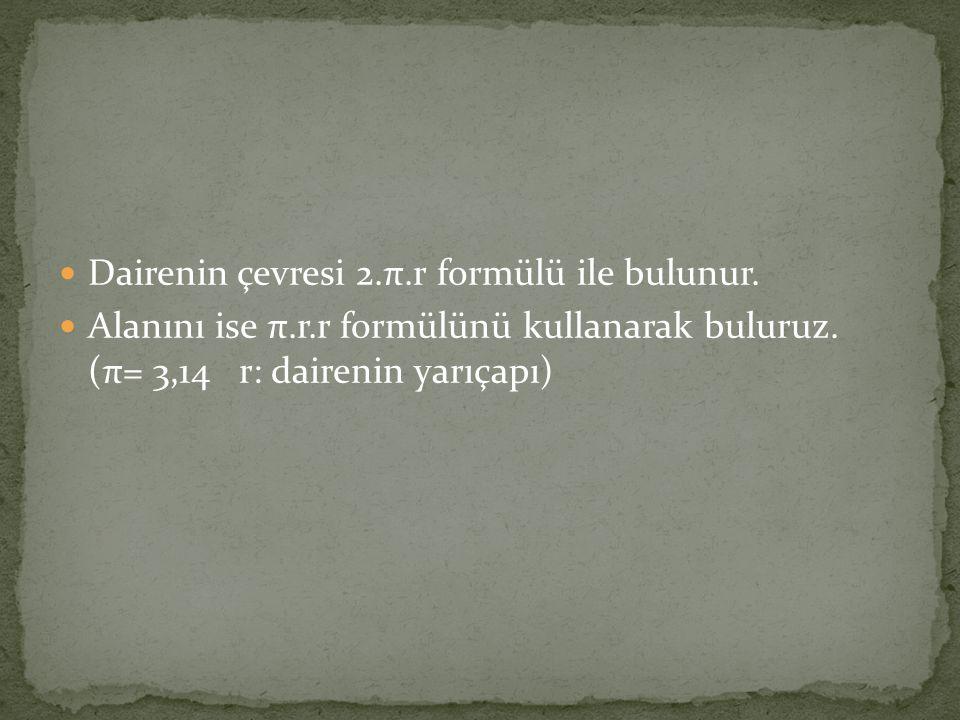 Dairenin çevresi 2.π.r formülü ile bulunur.