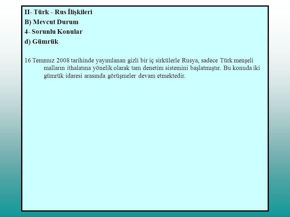 II- Türk - Rus İlişkileri B) Mevcut Durum 4- Sorunlu Konular d) Gümrük