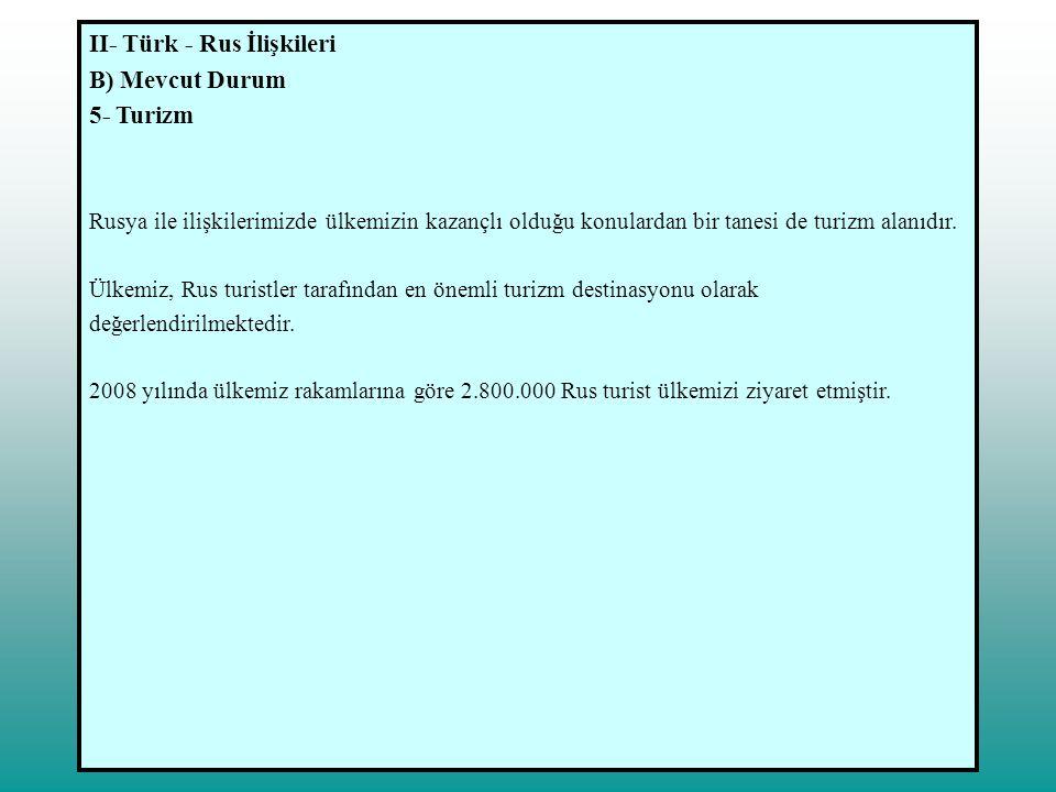 II- Türk - Rus İlişkileri B) Mevcut Durum 5- Turizm