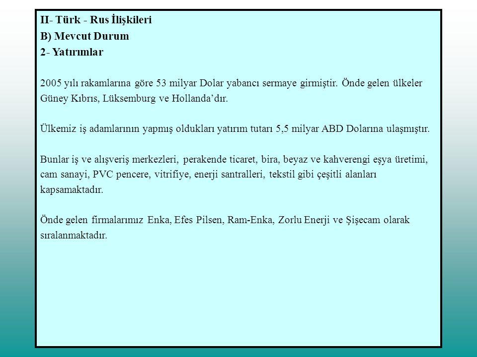 II- Türk - Rus İlişkileri B) Mevcut Durum 2- Yatırımlar