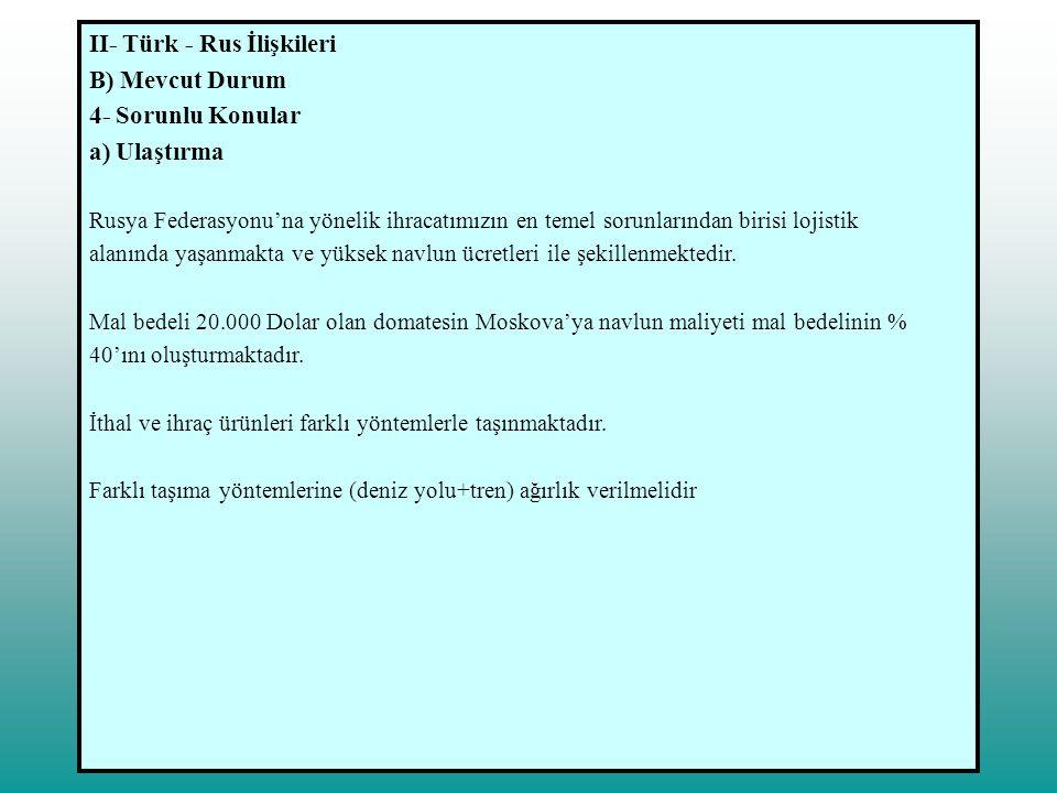 II- Türk - Rus İlişkileri B) Mevcut Durum 4- Sorunlu Konular