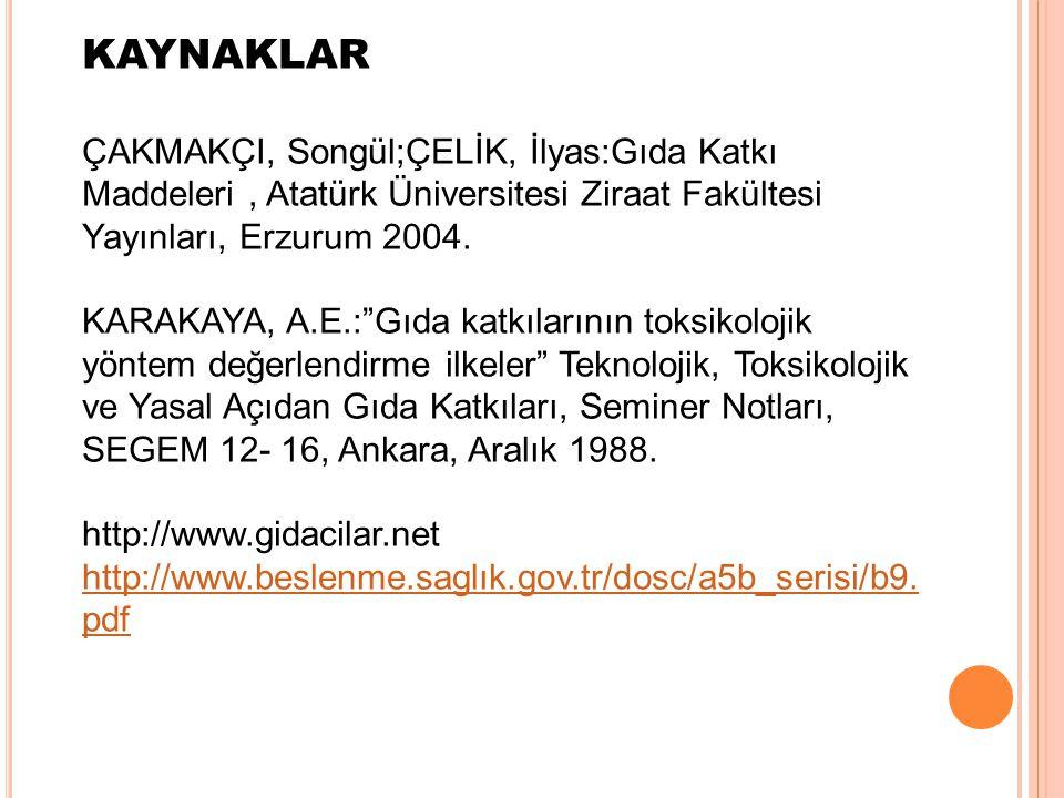 KAYNAKLAR ÇAKMAKÇI, Songül;ÇELİK, İlyas:Gıda Katkı Maddeleri , Atatürk Üniversitesi Ziraat Fakültesi Yayınları, Erzurum 2004.