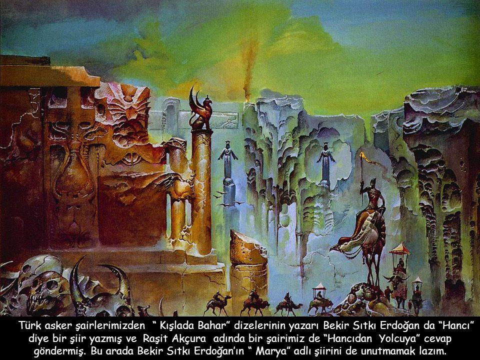 Türk asker şairlerimizden Kışlada Bahar dizelerinin yazarı Bekir Sıtkı Erdoğan da Hancı diye bir şiir yazmış ve Raşit Akçura adında bir şairimiz de Hancıdan Yolcuya cevap göndermiş.