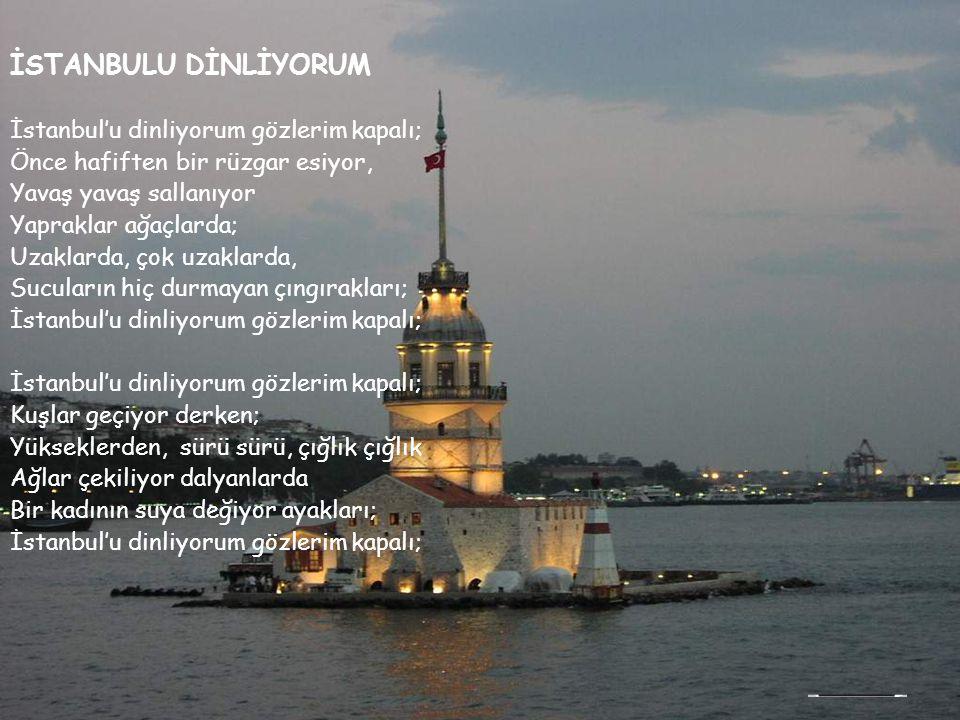 İSTANBULU DİNLİYORUM İstanbul'u dinliyorum gözlerim kapalı;