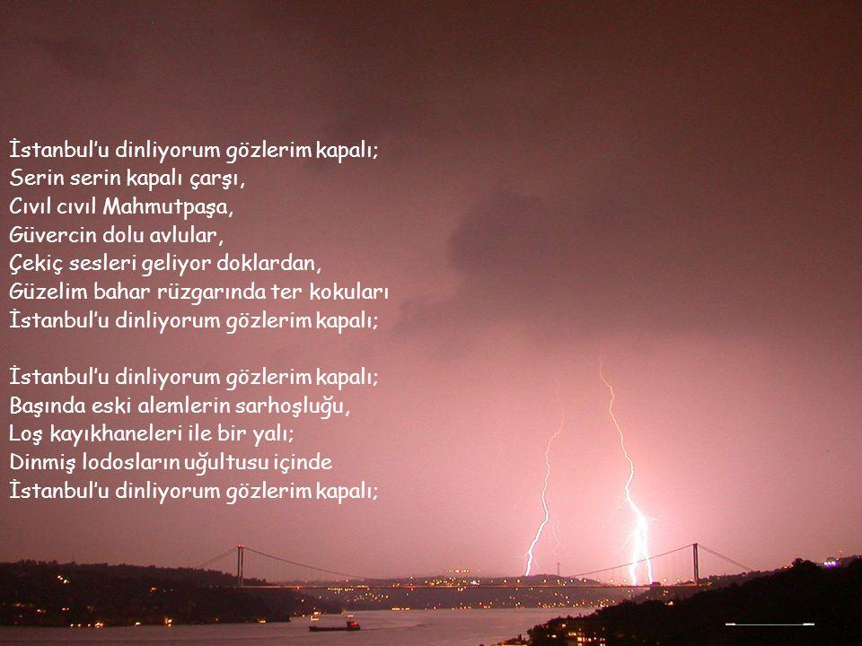 İstanbul'u dinliyorum gözlerim kapalı;