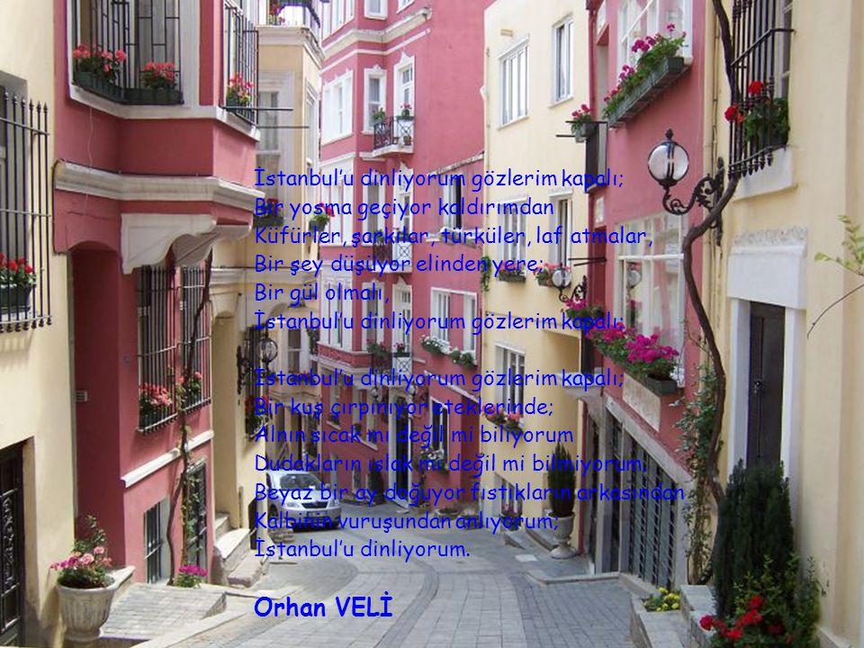 Orhan VELİ İstanbul'u dinliyorum gözlerim kapalı;