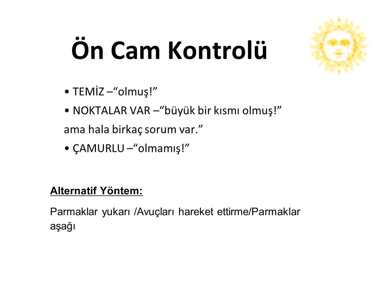 Ön Cam Kontrolü • TEMİZ – olmuş!