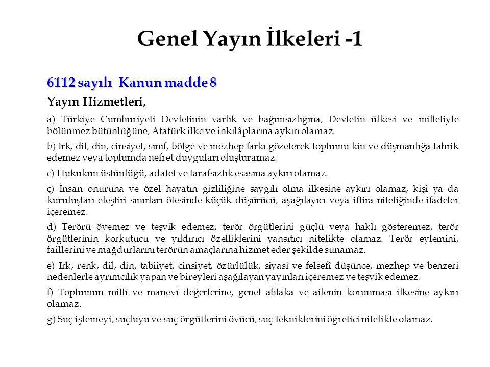 Genel Yayın İlkeleri -1 6112 sayılı Kanun madde 8 Yayın Hizmetleri,