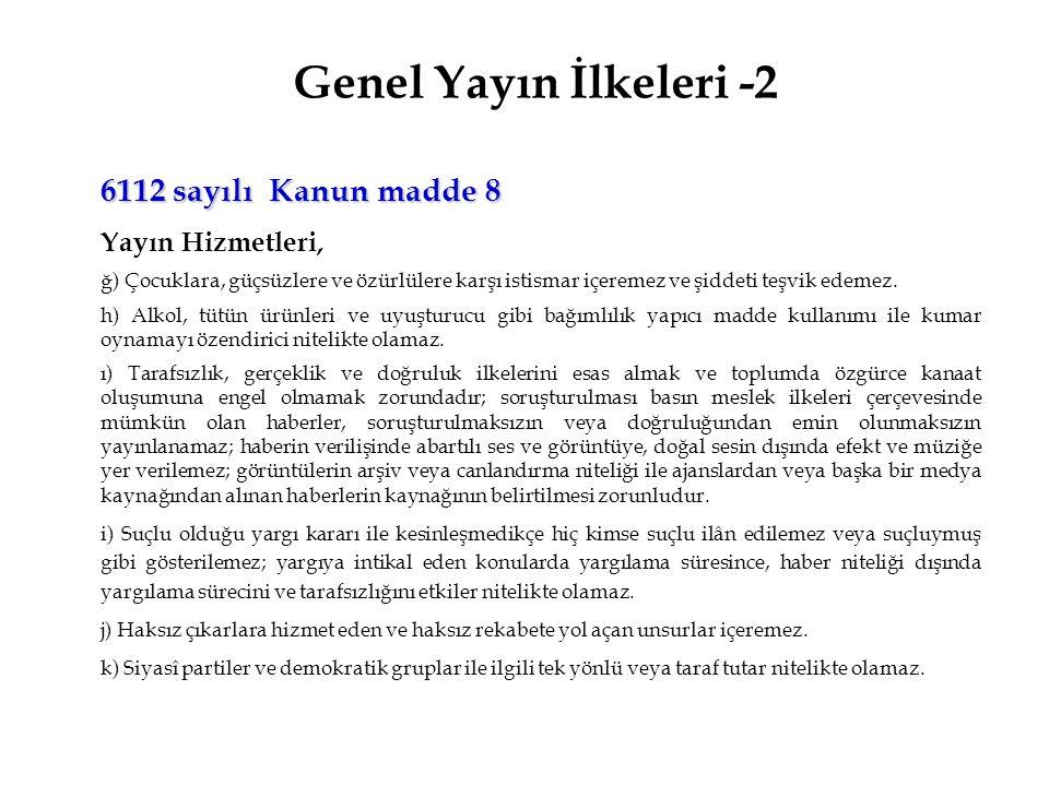 Genel Yayın İlkeleri -2 6112 sayılı Kanun madde 8 Yayın Hizmetleri,