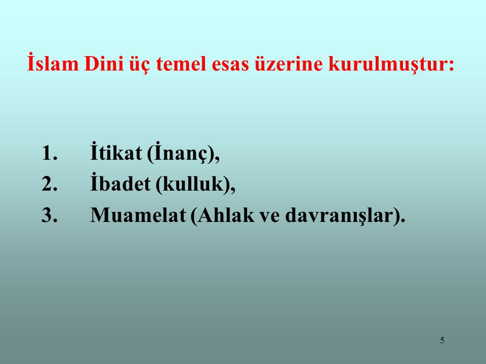 İslam Dini üç temel esas üzerine kurulmuştur: