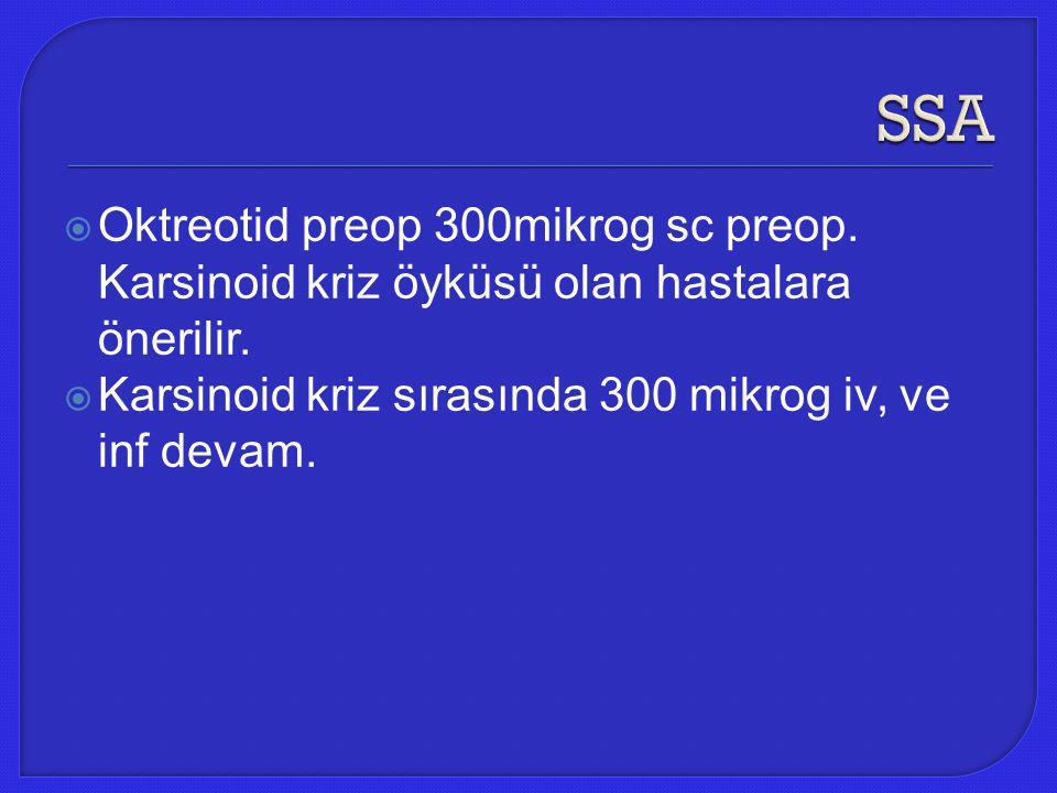 SSA Oktreotid preop 300mikrog sc preop. Karsinoid kriz öyküsü olan hastalara önerilir.
