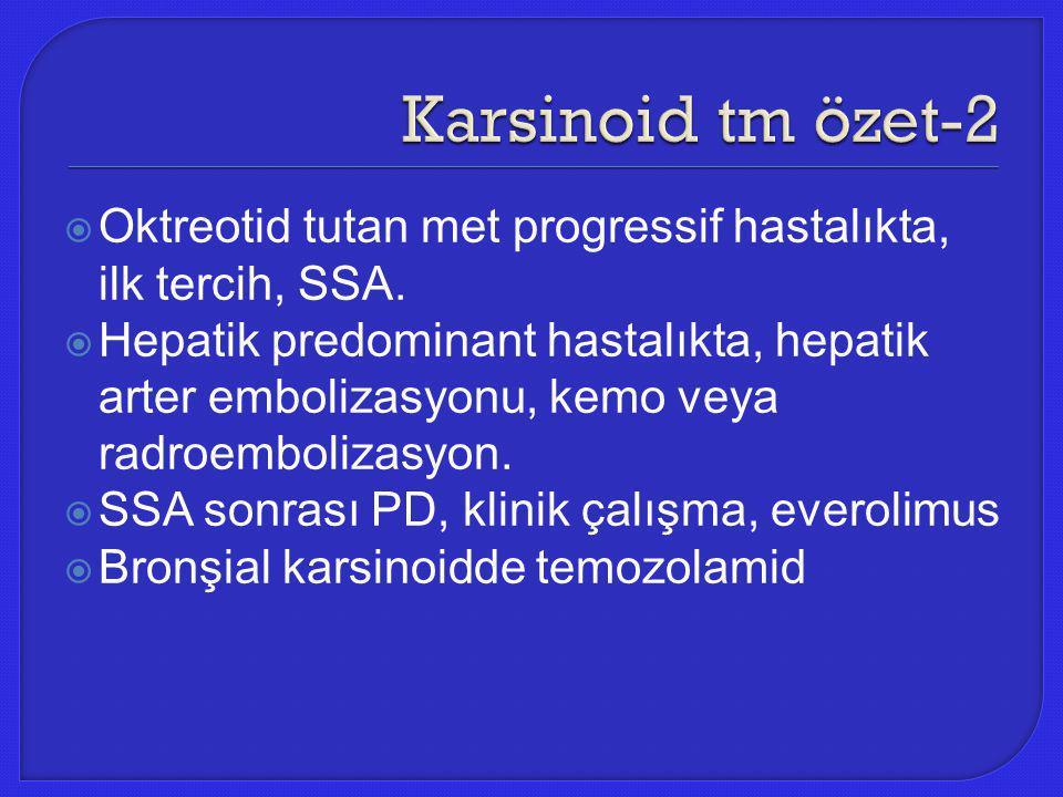 Karsinoid tm özet-2 Oktreotid tutan met progressif hastalıkta, ilk tercih, SSA.