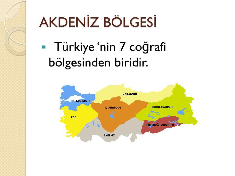 AKDENİZ BÖLGESİ Türkiye 'nin 7 coğrafi bölgesinden biridir.