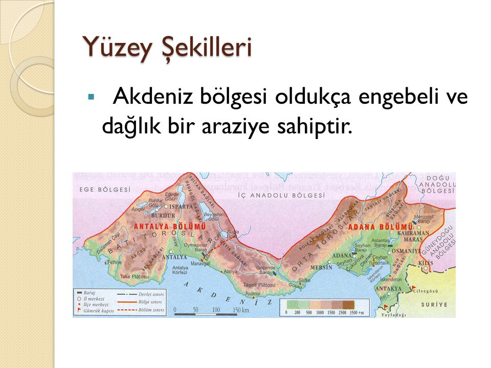 Yüzey Şekilleri Akdeniz bölgesi oldukça engebeli ve dağlık bir araziye sahiptir.
