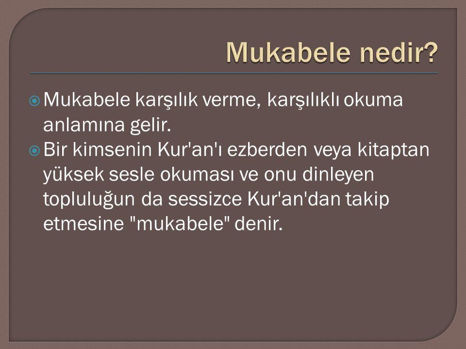Mukabele nedir Mukabele karşılık verme, karşılıklı okuma anlamına gelir.