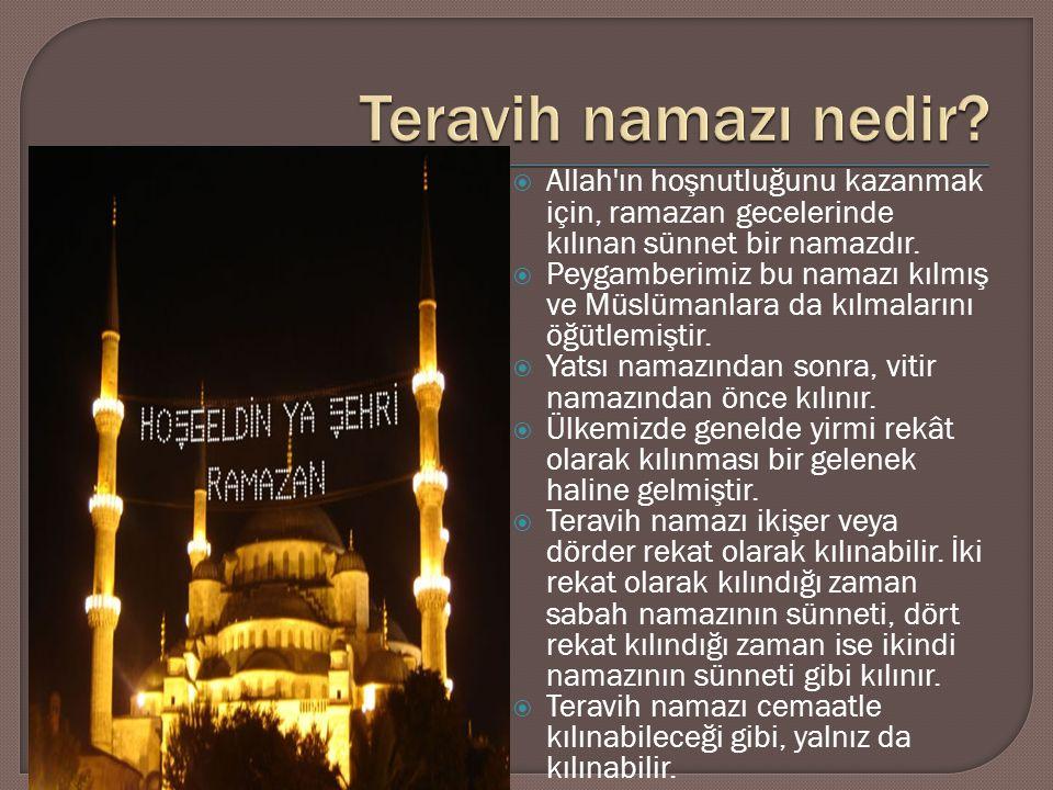 Teravih namazı nedir Allah ın hoşnutluğunu kazanmak için, ramazan gecelerinde kılınan sünnet bir namazdır.