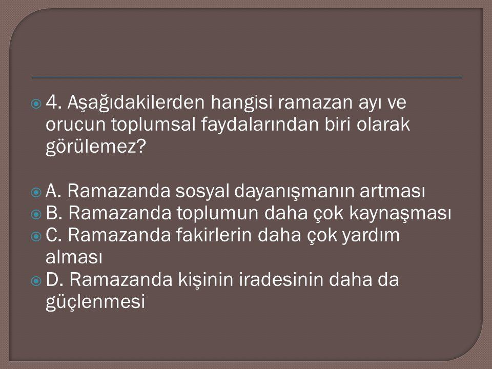4. Aşağıdakilerden hangisi ramazan ayı ve orucun toplumsal faydalarından biri olarak görülemez
