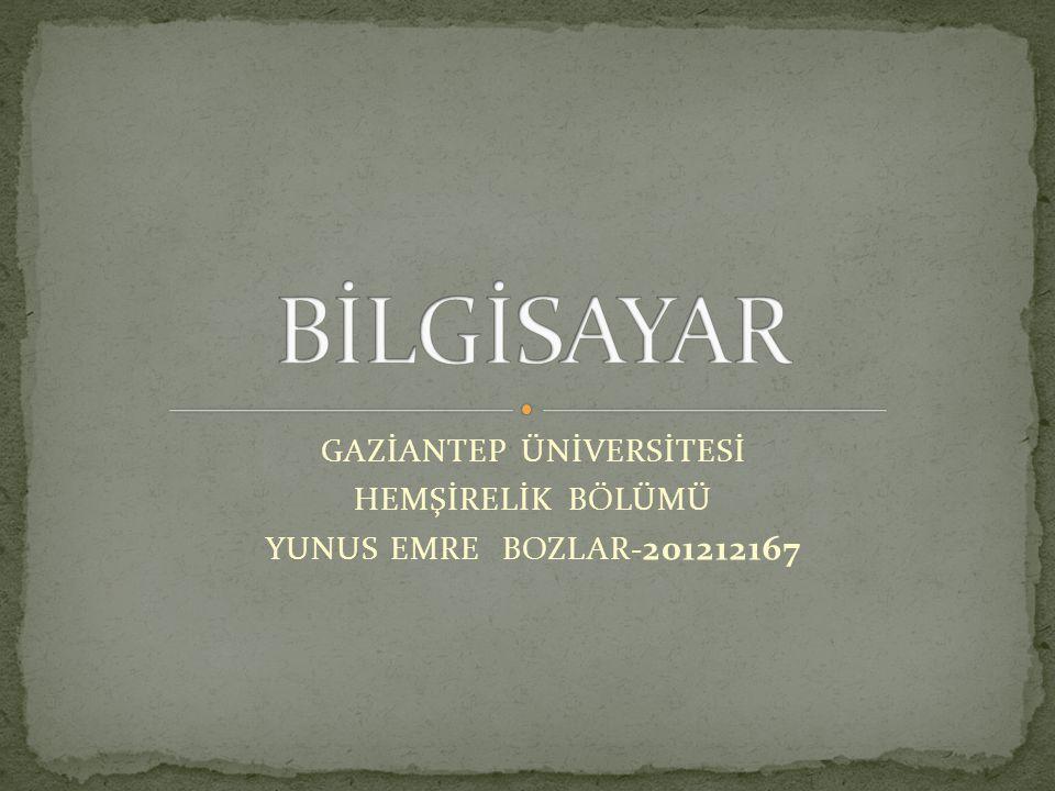 GAZİANTEP ÜNİVERSİTESİ HEMŞİRELİK BÖLÜMÜ YUNUS EMRE BOZLAR-201212167