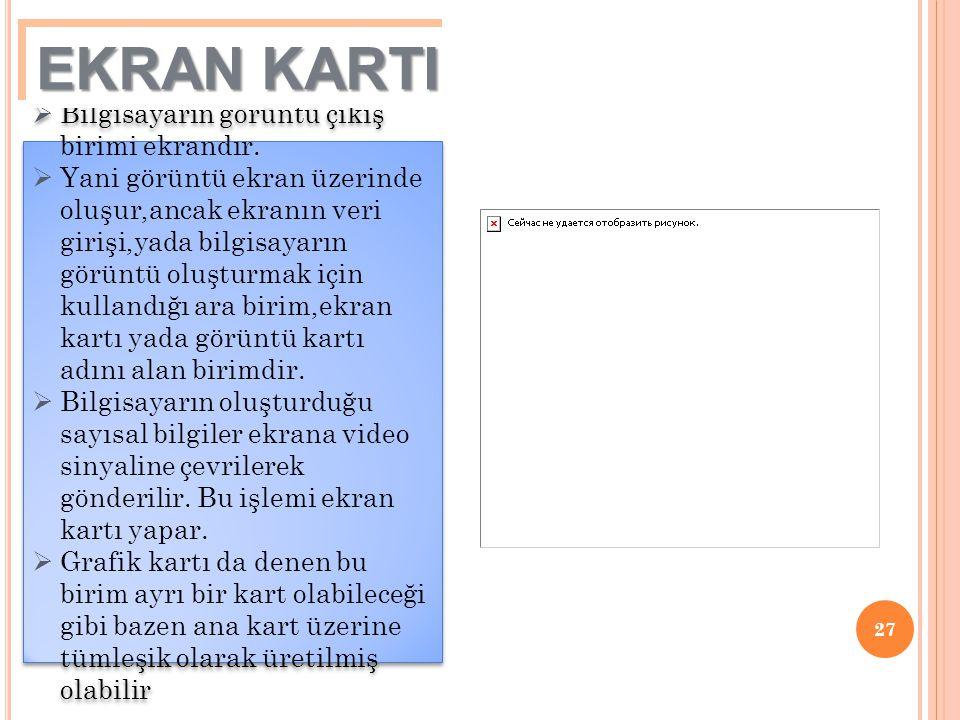 EKRAN KARTI Bilgisayarın görüntü çıkış birimi ekrandır.