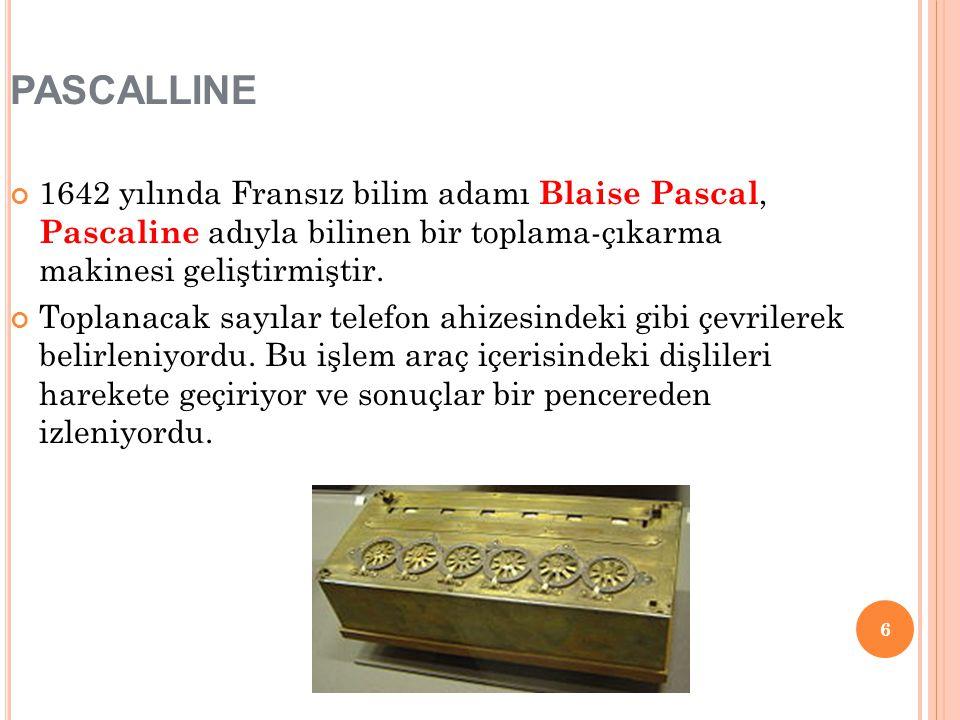 PASCALLINE 1642 yılında Fransız bilim adamı Blaise Pascal, Pascaline adıyla bilinen bir toplama-çıkarma makinesi geliştirmiştir.