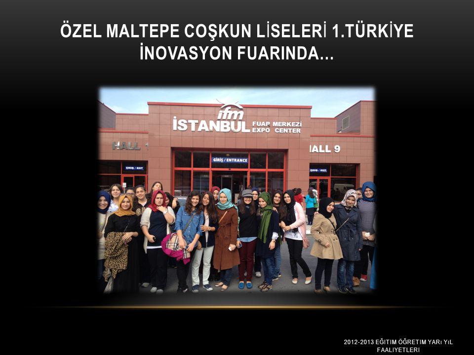 Özel Maltepe Coşkun Lİselerİ 1.Türkİye İnovasyon Fuarinda…