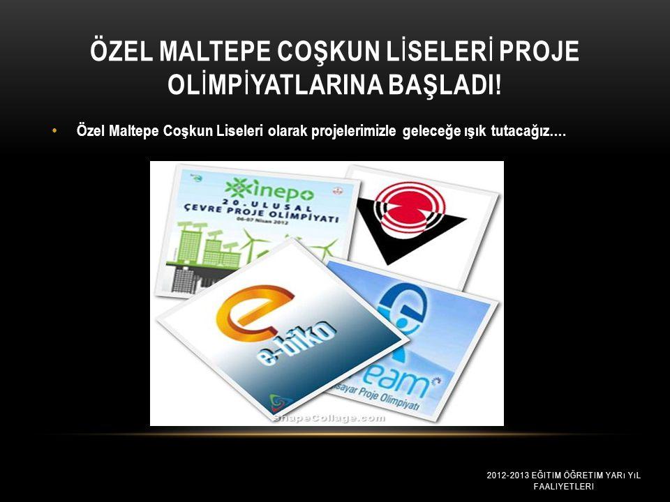 Özel Maltepe Coşkun Lİselerİ Proje Olİmpİyatlarina Başladi!