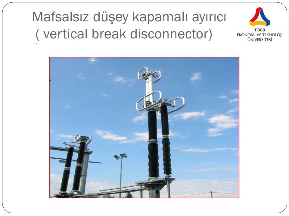 Mafsalsız düşey kapamalı ayırıcı ( vertical break disconnector)