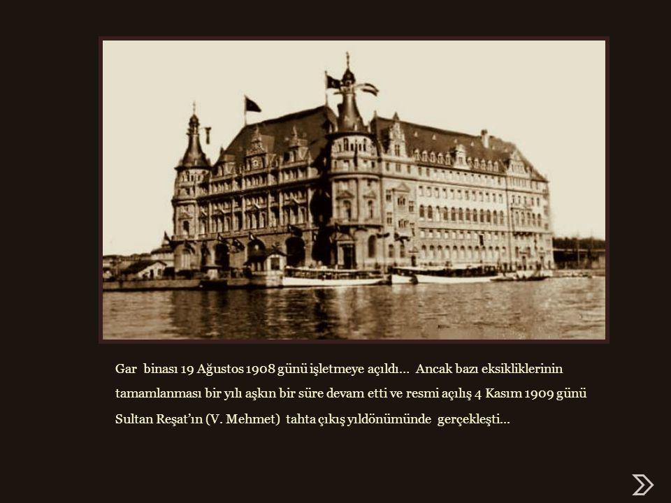 Gar binası 19 Ağustos 1908 günü işletmeye açıldı… Ancak bazı eksikliklerinin