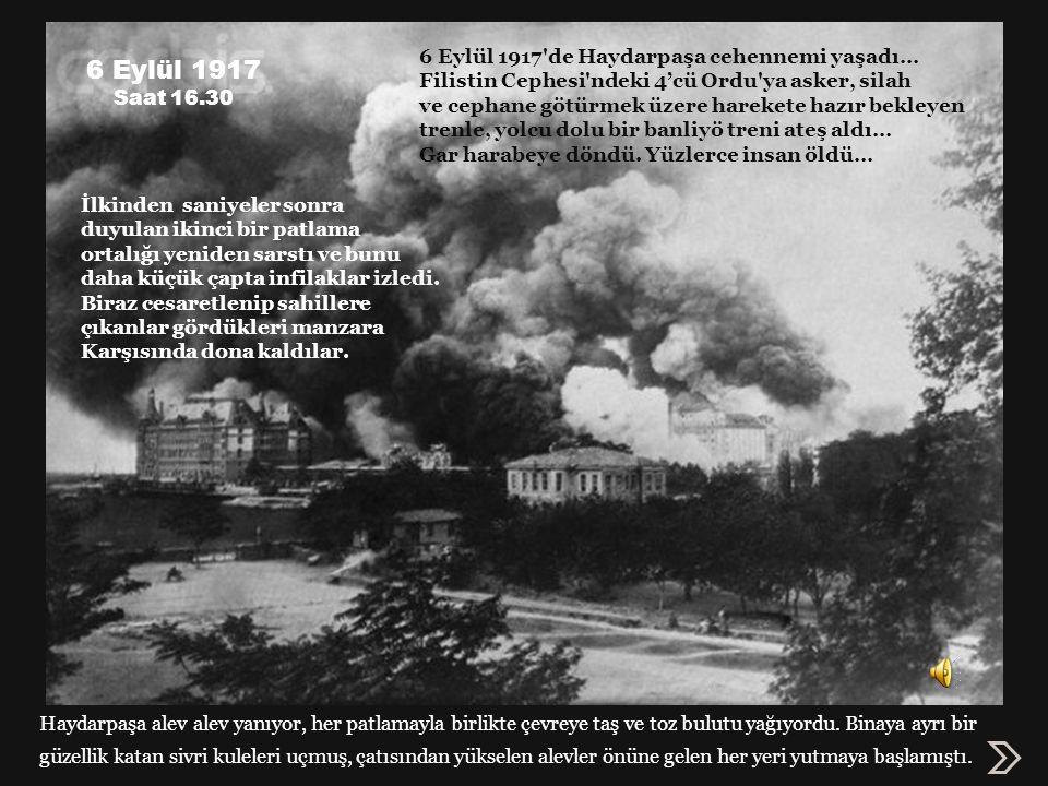6 Eylül 1917 6 Eylül 1917 de Haydarpaşa cehennemi yaşadı…