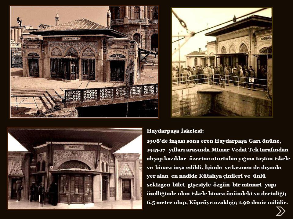 Haydarpaşa İskelesi: 1908 de inşası sona eren Haydarpaşa Garı önüne, 1915-17 yılları arasında Mimar Vedat Tek tarafından.