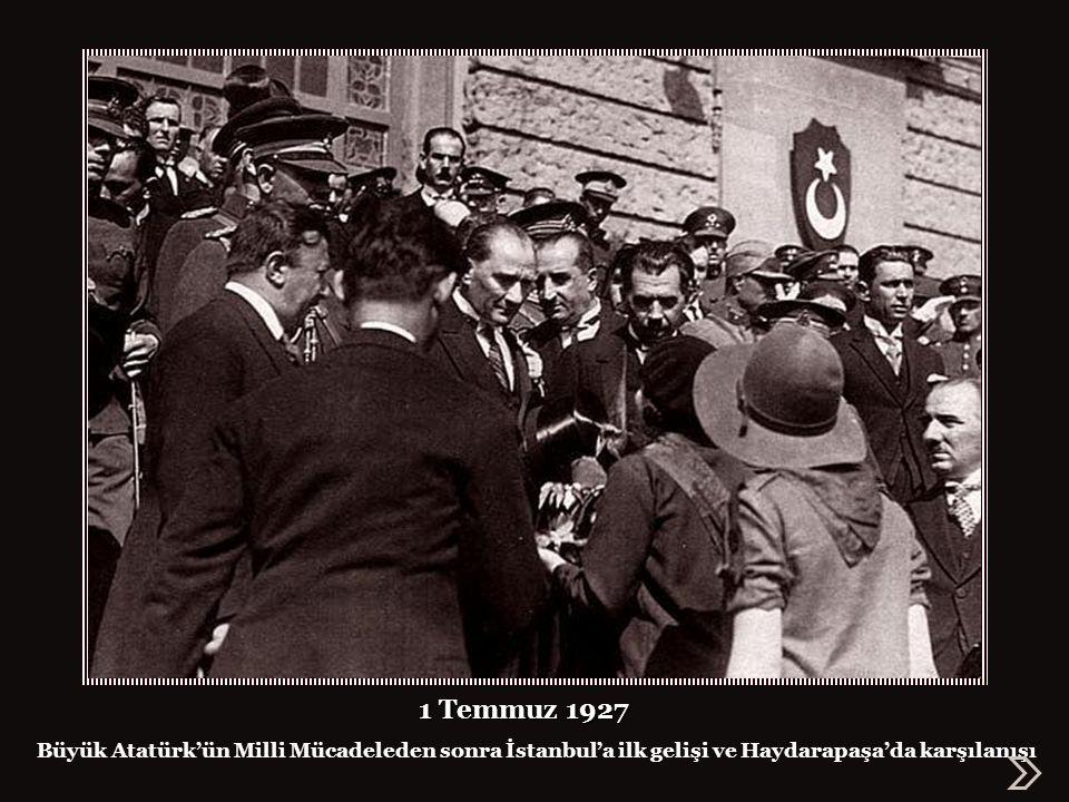 1 Temmuz 1927 Büyük Atatürk'ün Milli Mücadeleden sonra İstanbul'a ilk gelişi ve Haydarapaşa'da karşılanışı.
