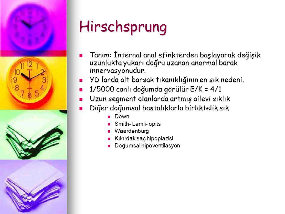 Hirschsprung Tanım: İnternal anal sfinkterden başlayarak değişik uzunlukta yukarı doğru uzanan anormal barak innervasyonudur.