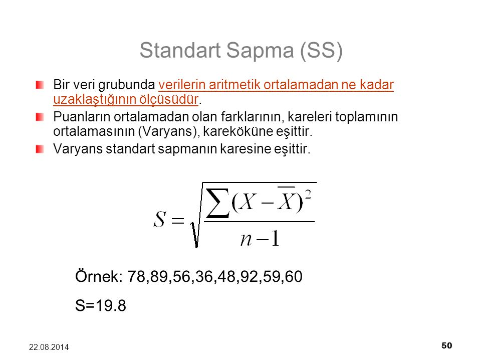 Standart Sapma (SS) Örnek: 78,89,56,36,48,92,59,60 S=19.8
