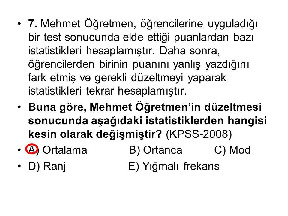 7. Mehmet Öğretmen, öğrencilerine uyguladığı bir test sonucunda elde ettiği puanlardan bazı istatistikleri hesaplamıştır. Daha sonra, öğrencilerden birinin puanını yanlış yazdığını fark etmiş ve gerekli düzeltmeyi yaparak istatistikleri tekrar hesaplamıştır.