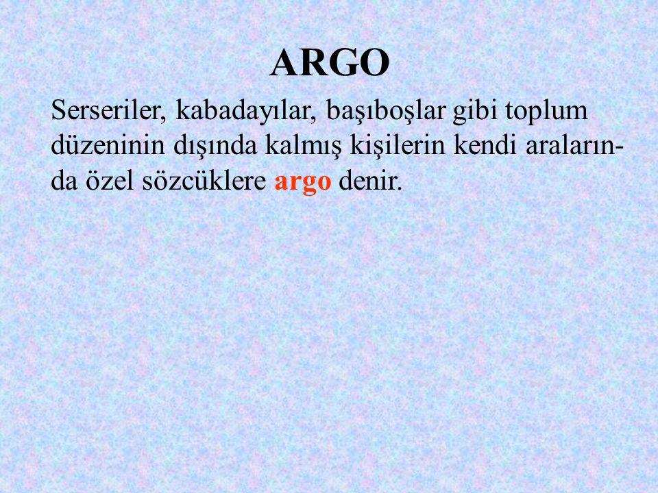 ARGO Serseriler, kabadayılar, başıboşlar gibi toplum