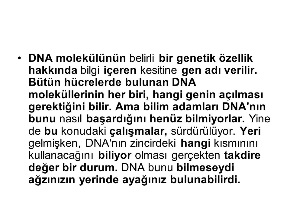 DNA molekülünün belirli bir genetik özellik hakkında bilgi içeren kesitine gen adı verilir.