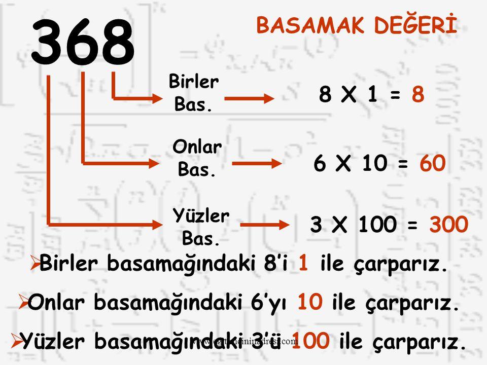 368 BASAMAK DEĞERİ. Birler Bas. 8 X 1 = 8. Onlar Bas. 6 X 10 = 60. Yüzler Bas. 3 X 100 = 300.