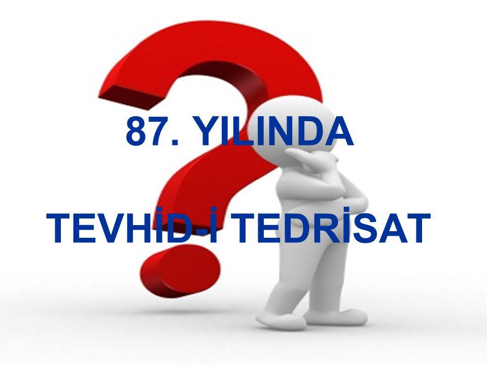 87. YILINDA TEVHİD-İ TEDRİSAT
