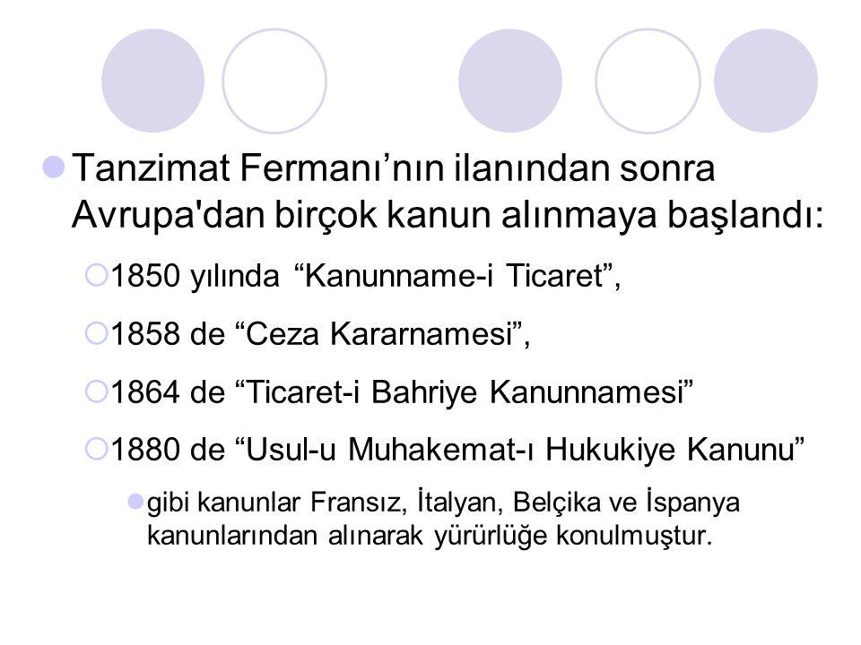 Tanzimat Fermanı'nın ilanından sonra Avrupa dan birçok kanun alınmaya başlandı: