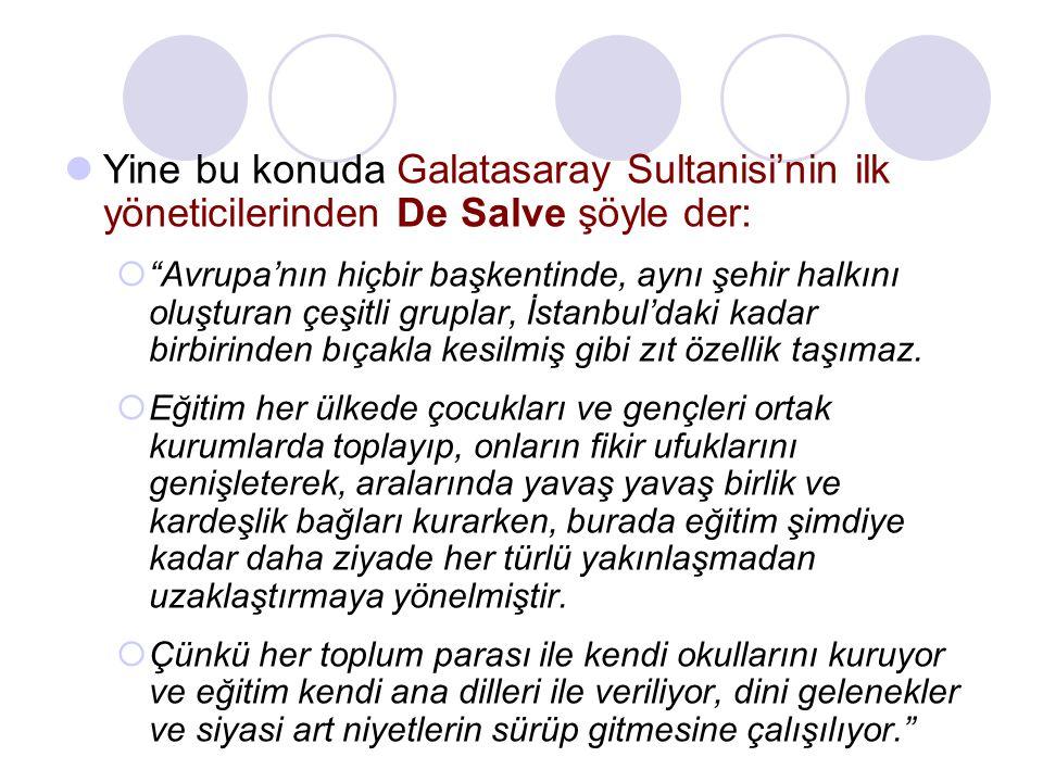 Yine bu konuda Galatasaray Sultanisi'nin ilk yöneticilerinden De Salve şöyle der: