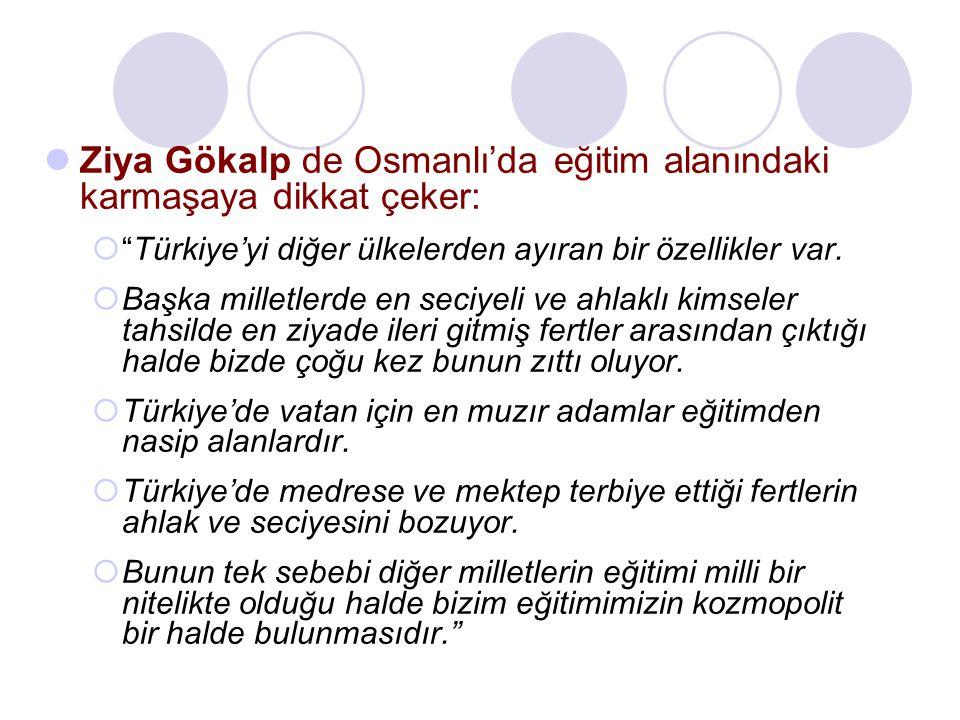Ziya Gökalp de Osmanlı'da eğitim alanındaki karmaşaya dikkat çeker: