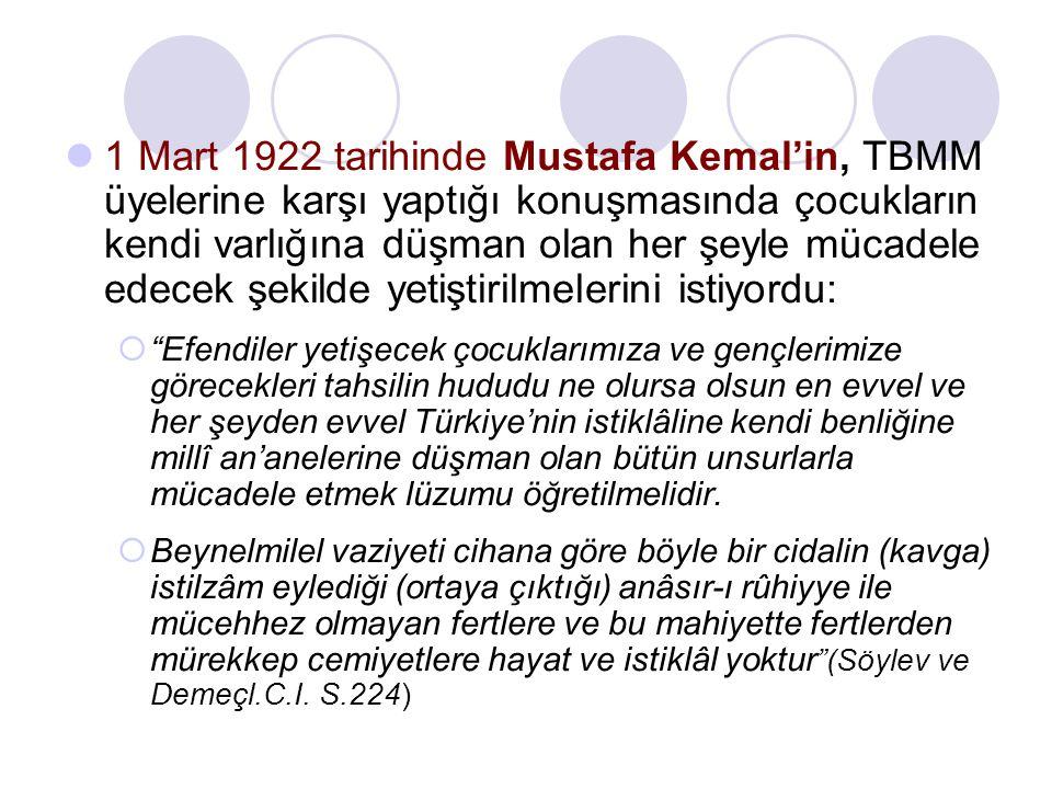 1 Mart 1922 tarihinde Mustafa Kemal'in, TBMM üyelerine karşı yaptığı konuşmasında çocukların kendi varlığına düşman olan her şeyle mücadele edecek şekilde yetiştirilmelerini istiyordu: