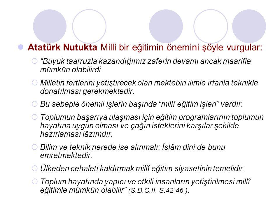 Atatürk Nutukta Milli bir eğitimin önemini şöyle vurgular: