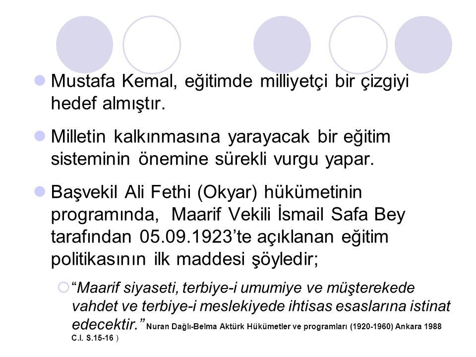 Mustafa Kemal, eğitimde milliyetçi bir çizgiyi hedef almıştır.