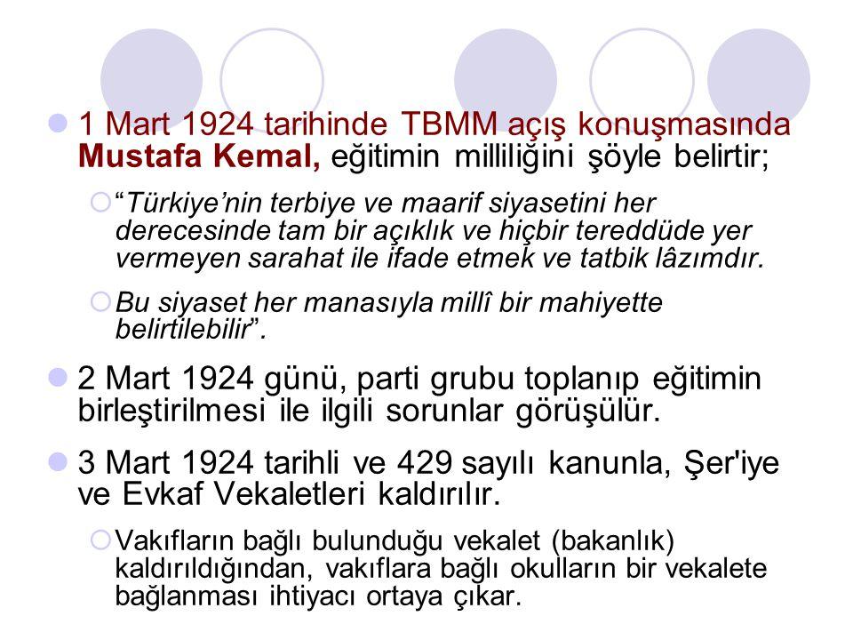 1 Mart 1924 tarihinde TBMM açış konuşmasında Mustafa Kemal, eğitimin milliliğini şöyle belirtir;